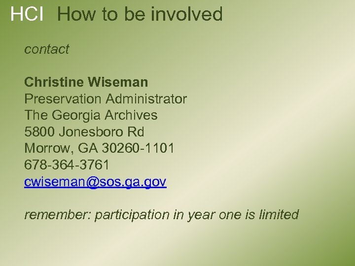 HCI How to be involved contact Christine Wiseman Preservation Administrator The Georgia Archives 5800
