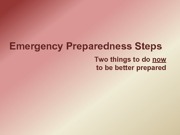 Emergency Preparedness Steps Two things to do now to be better prepared