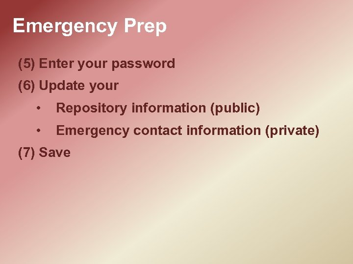 Emergency Prep (5) Enter your password (6) Update your • Repository information (public) •