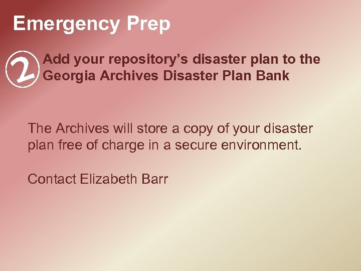 Emergency Prep 2 Add your repository's disaster plan to the Georgia Archives Disaster Plan