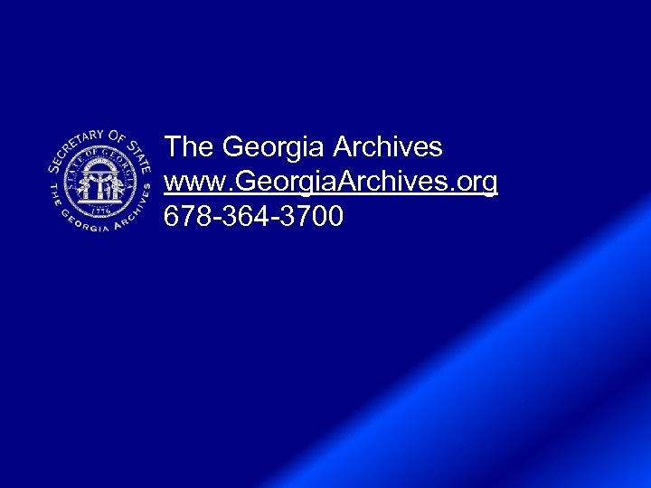 The Georgia Archives www. Georgia. Archives. org 678 -364 -3700