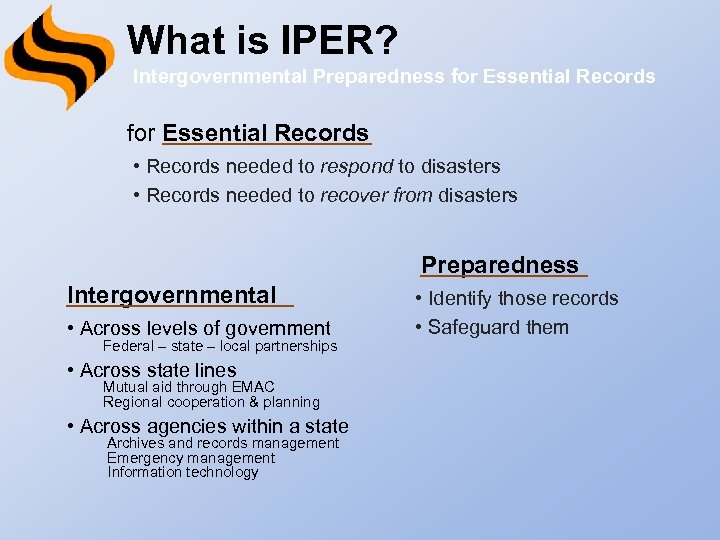 What is IPER? Intergovernmental Preparedness for Essential Records • Records needed to respond to