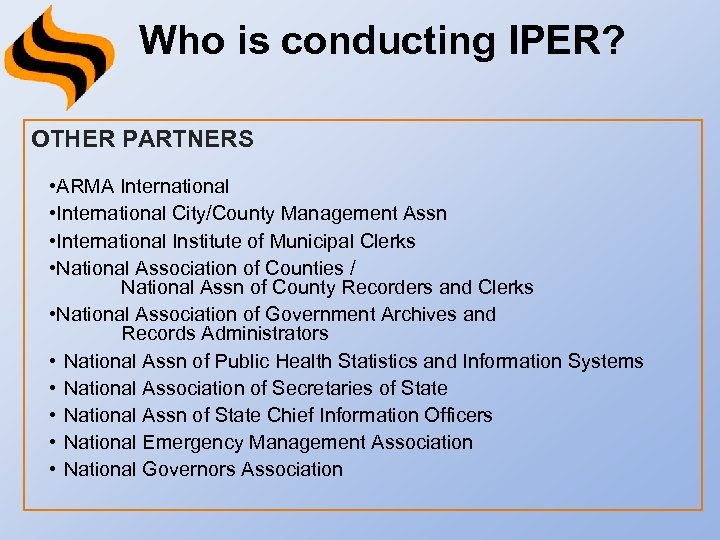 Who is conducting IPER? OTHER PARTNERS • ARMA International • International City/County Management Assn