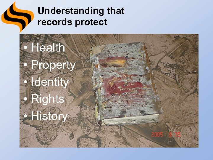 Understanding that records protect • Health • Property • Identity • Rights • History