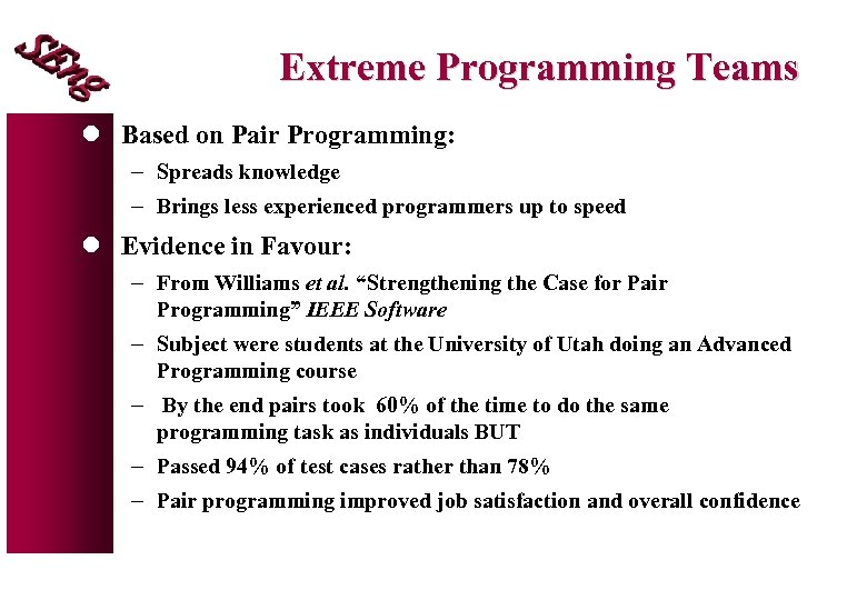Extreme Programming Teams l Based on Pair Programming: - Spreads knowledge - Brings less