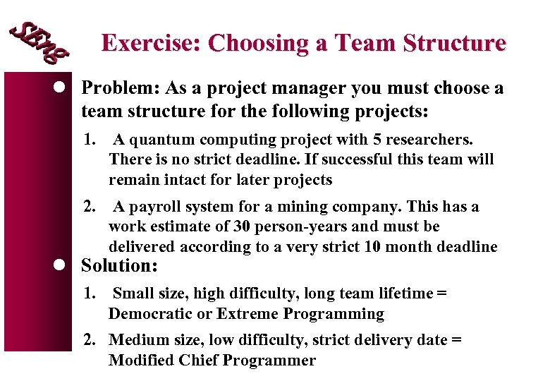 Exercise: Choosing a Team Structure l Problem: As a project manager you must choose