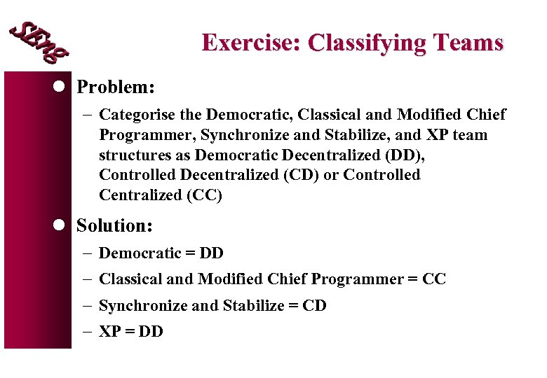 Exercise: Classifying Teams l Problem: - Categorise the Democratic, Classical and Modified Chief Programmer,