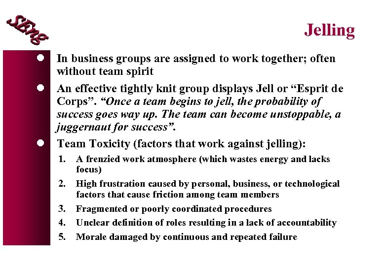 Jelling l In business groups are assigned to work together; often without team spirit
