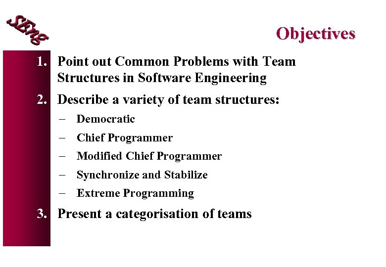 Objectives 1. Point out Common Problems with Team Structures in Software Engineering 2. Describe