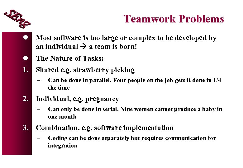 Teamwork Problems l Most software is too large or complex to be developed by