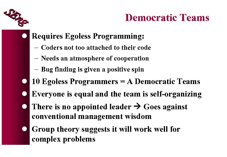 Democratic Teams l Requires Egoless Programming: - Coders not too attached to their code