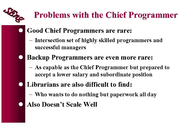 Problems with the Chief Programmer l Good Chief Programmers are rare: - Intersection set