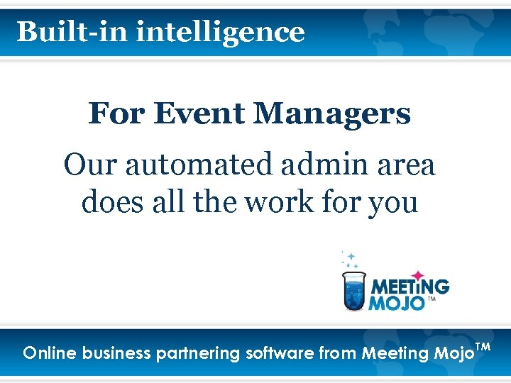 Built-in intelligence For Event Managers Our automated admin area does all the work for