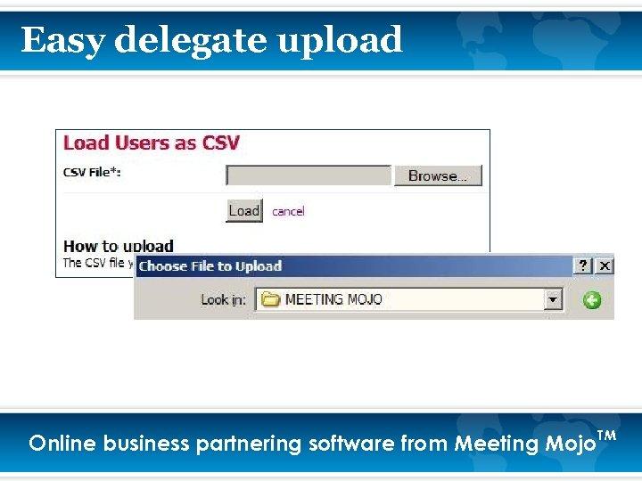 Easy delegate upload Online business partnering software from Meeting Mojo. TM