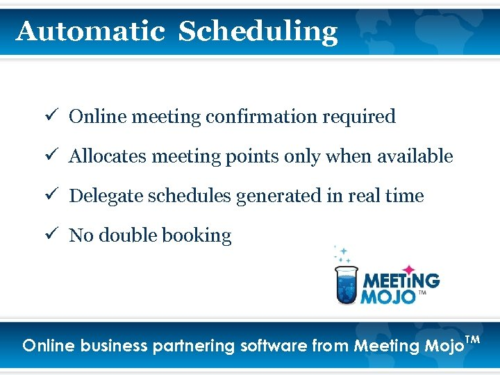 Automatic Scheduling ü Online meeting confirmation required ü Allocates meeting points only when available
