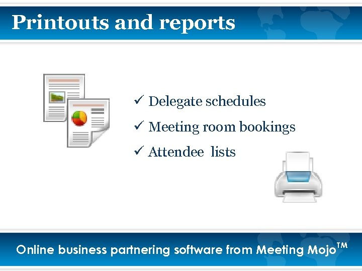 Printouts and reports ü Delegate schedules ü Meeting room bookings ü Attendee lists Online