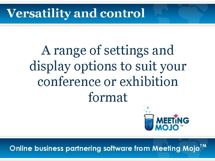 Versatility and control A range of settings and display options to suit your conference
