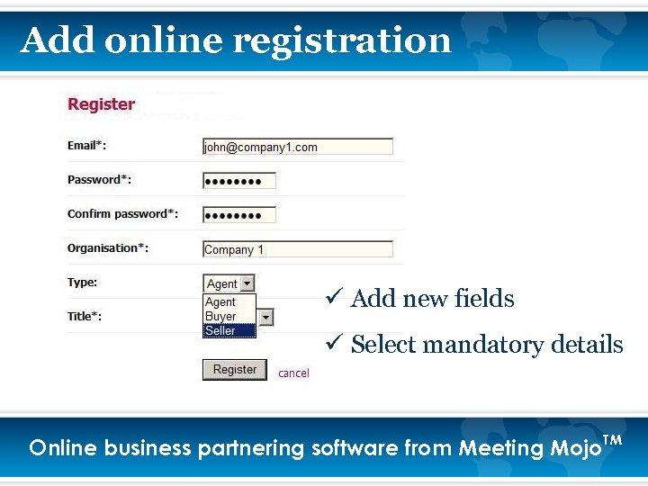 Add online registration ü Add new fields ü Select mandatory details Online business partnering