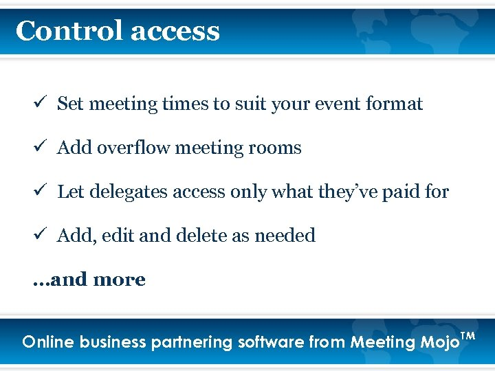 Control access ü Set meeting times to suit your event format ü Add overflow