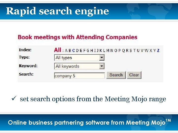 Rapid search engine ü set search options from the Meeting Mojo range Online business