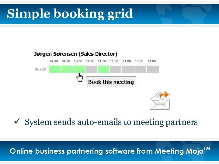 Simple booking grid ü System sends auto-emails to meeting partners Online business partnering software