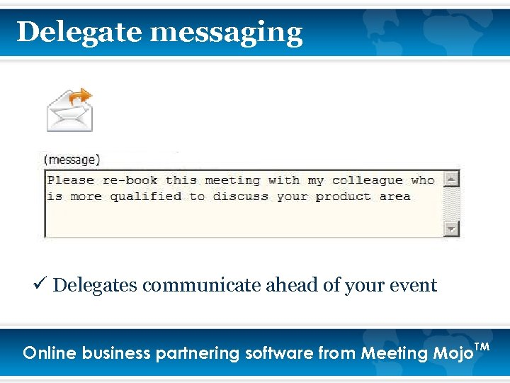 Delegate messaging ü Delegates communicate ahead of your event Online business partnering software from