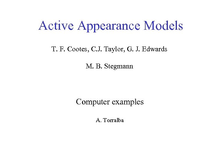 Active Appearance Models T. F. Cootes, C. J. Taylor, G. J. Edwards M. B.
