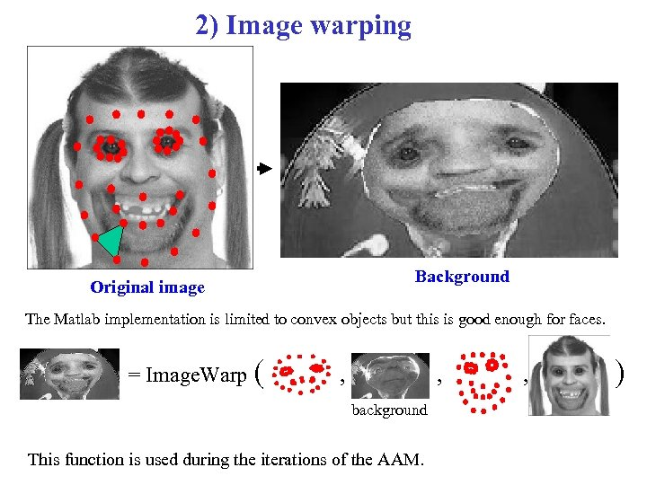 2) Image warping Background Original image The Matlab implementation is limited to convex objects