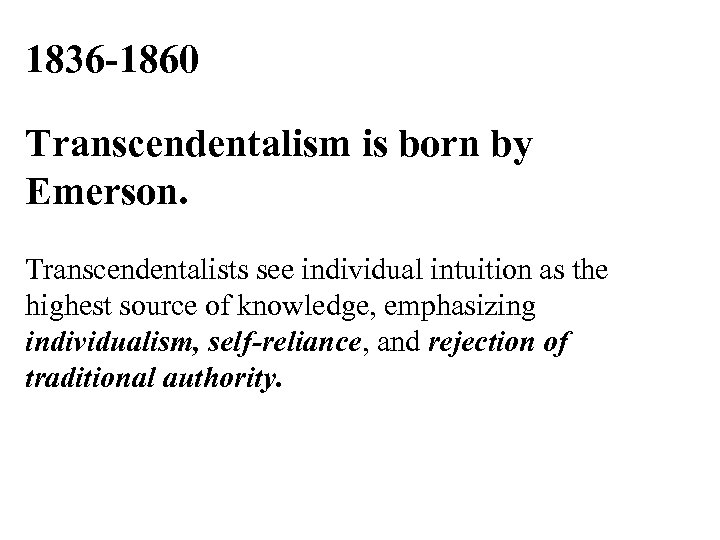 1836 -1860 Transcendentalism is born by Emerson. Transcendentalists see individual intuition as the highest