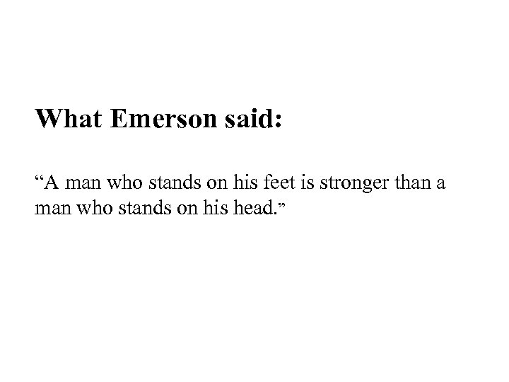 """What Emerson said: """"A man who stands on his feet is stronger than a"""