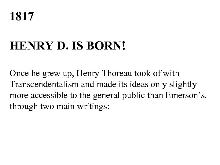 1817 HENRY D. IS BORN! Once he grew up, Henry Thoreau took of with