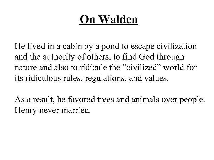 On Walden He lived in a cabin by a pond to escape civilization and