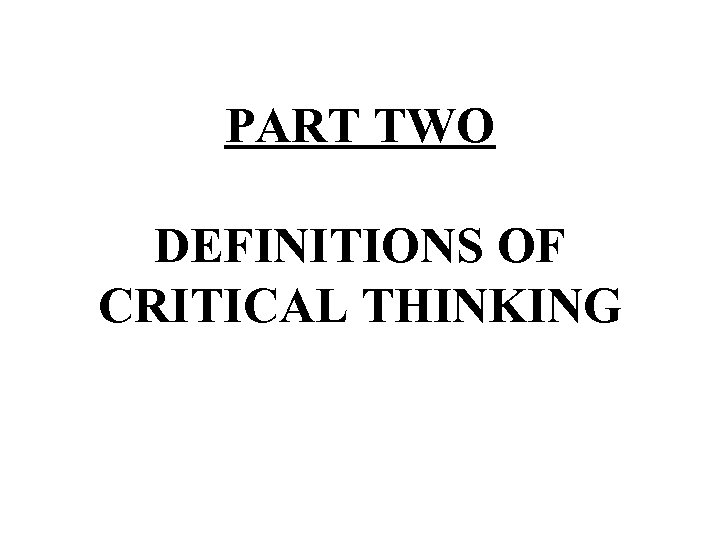 PART TWO DEFINITIONS OF CRITICAL THINKING