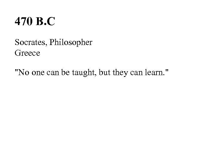 470 B. C Socrates, Philosopher Greece