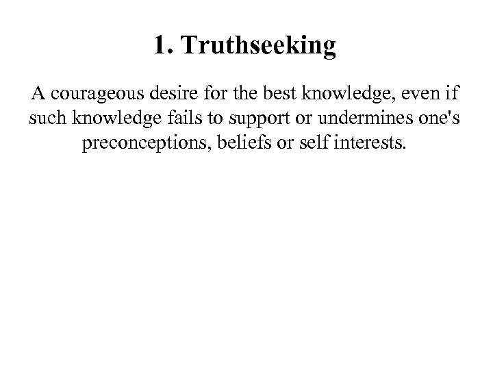1. Truthseeking A courageous desire for the best knowledge, even if such knowledge fails