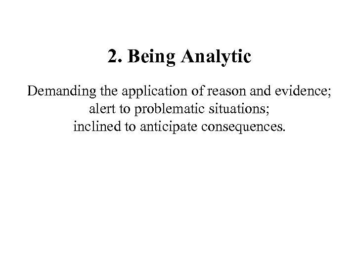 2. Being Analytic Demanding the application of reason and evidence; alert to problematic situations;