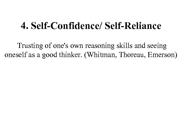 4. Self-Confidence/ Self-Reliance Trusting of one's own reasoning skills and seeing oneself as a