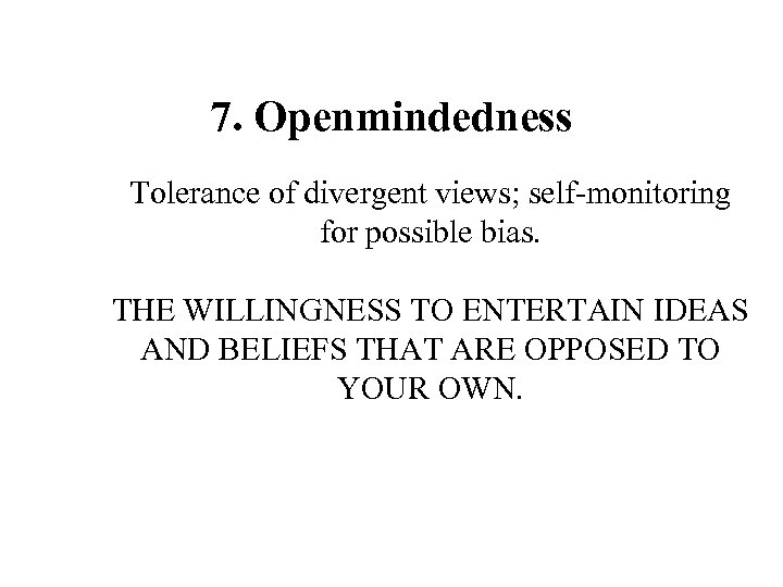 7. Openmindedness Tolerance of divergent views; self-monitoring for possible bias. THE WILLINGNESS TO ENTERTAIN