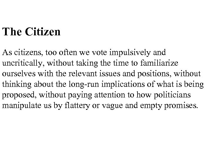 The Citizen As citizens, too often we vote impulsively and uncritically, without taking the