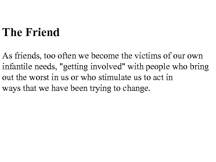The Friend As friends, too often we become the victims of our own infantile
