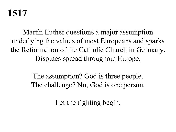 1517 Martin Luther questions a major assumption underlying the values of most Europeans and