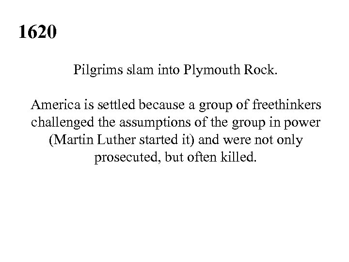1620 Pilgrims slam into Plymouth Rock. America is settled because a group of freethinkers