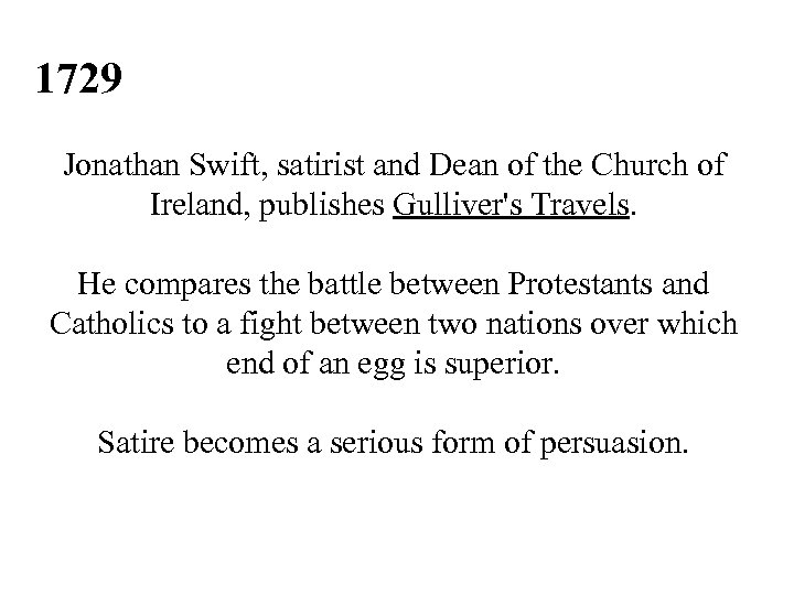 1729 Jonathan Swift, satirist and Dean of the Church of Ireland, publishes Gulliver's Travels.