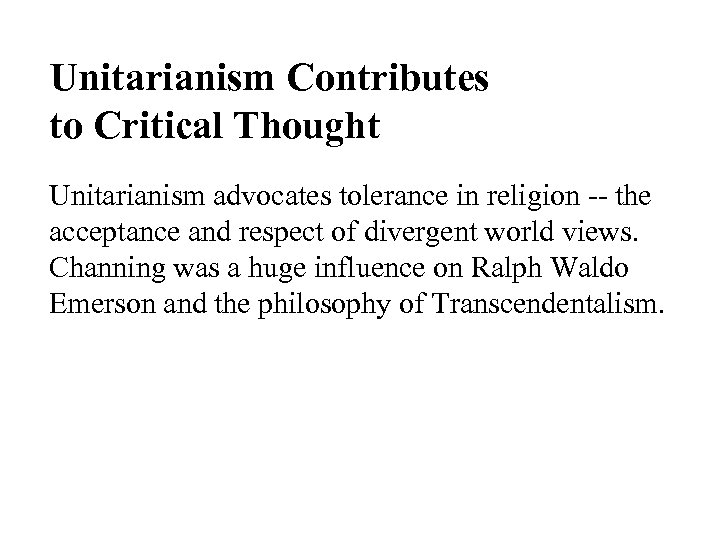 Unitarianism Contributes to Critical Thought Unitarianism advocates tolerance in religion -- the acceptance and