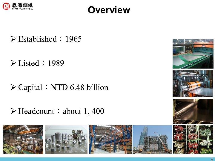 Overview Ø Established: 1965 Ø Listed: 1989 Ø Capital:NTD 6. 48 billion Ø Headcount:about