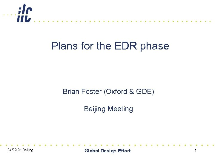 Plans for the EDR phase Brian Foster (Oxford & GDE) Beijing Meeting 04/02/07 Beijing