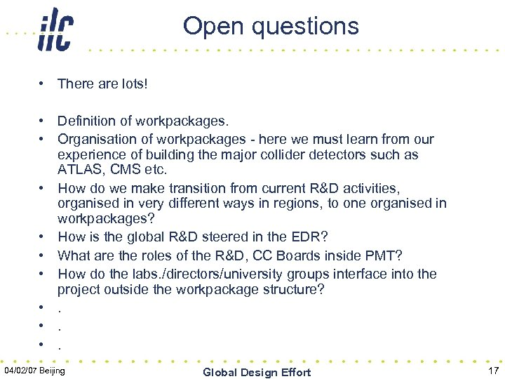 Open questions • There are lots! • Definition of workpackages. • Organisation of workpackages