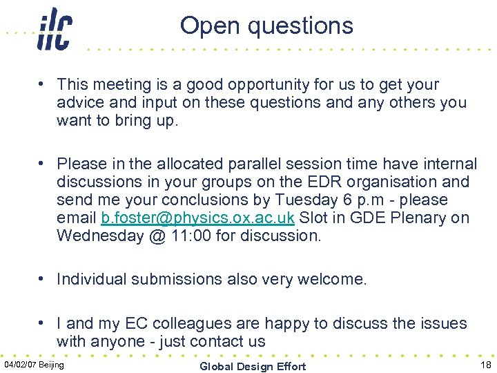 Open questions • This meeting is a good opportunity for us to get your