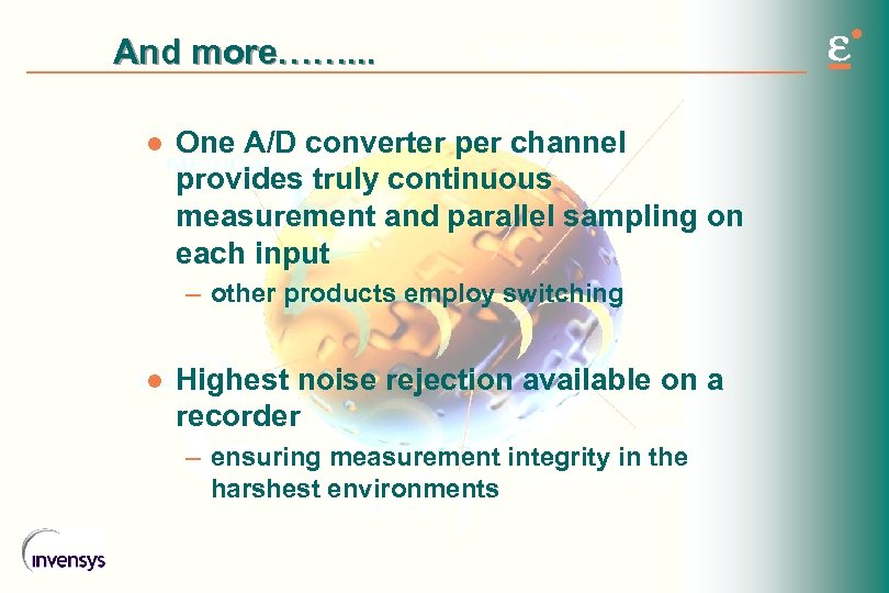 And more……. . . l One A/D converter per channel provides truly continuous measurement