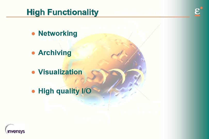 High Functionality l Networking l Archiving l Visualization l High quality I/O